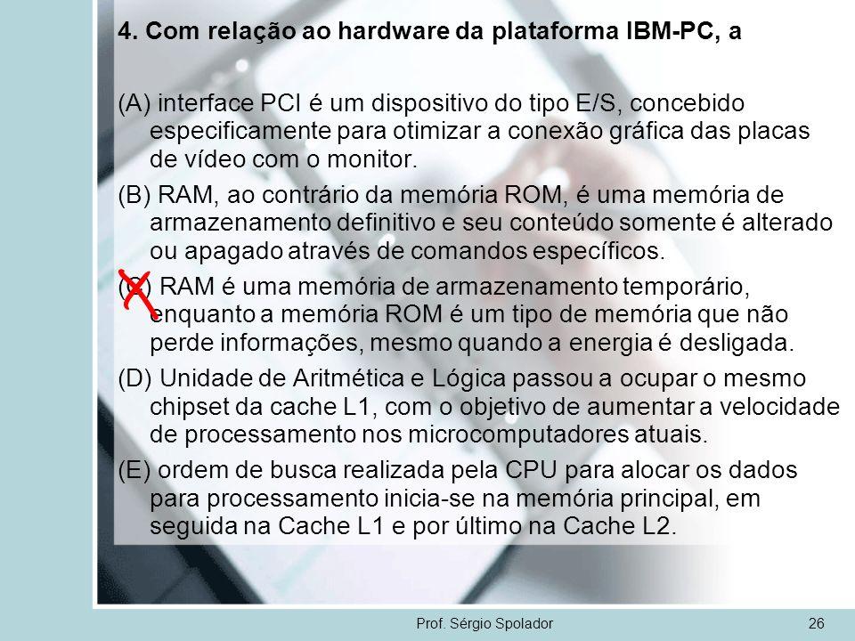 4. Com relação ao hardware da plataforma IBM-PC, a