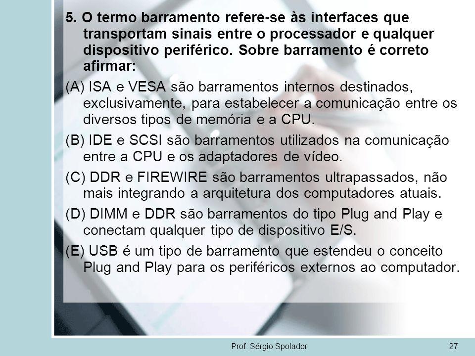 5. O termo barramento refere-se às interfaces que transportam sinais entre o processador e qualquer dispositivo periférico. Sobre barramento é correto afirmar: