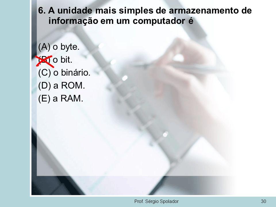 6. A unidade mais simples de armazenamento de informação em um computador é