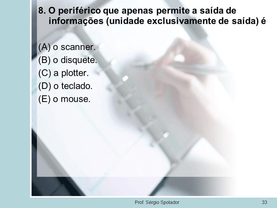 8. O periférico que apenas permite a saída de informações (unidade exclusivamente de saída) é