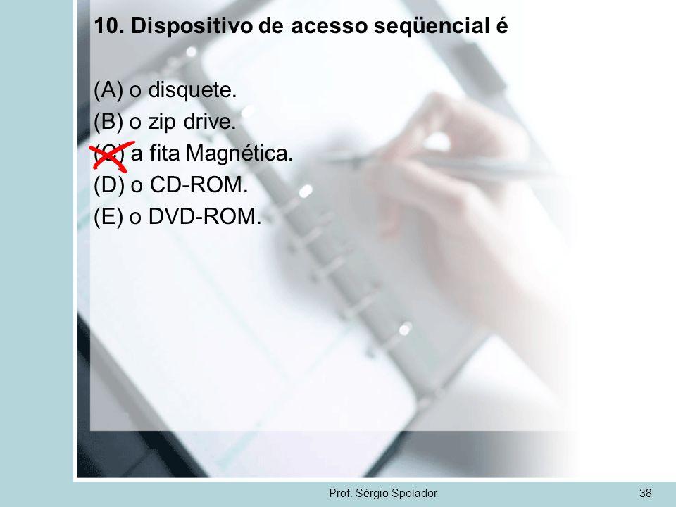 10. Dispositivo de acesso seqüencial é (A) o disquete.