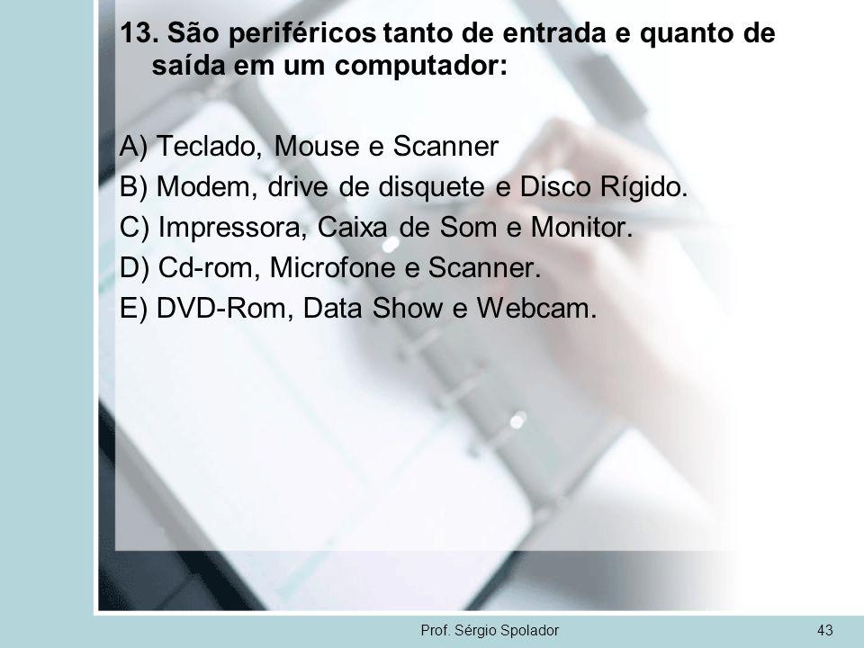 A) Teclado, Mouse e Scanner