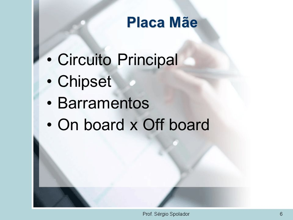 Circuito Principal Chipset Barramentos On board x Off board Placa Mãe