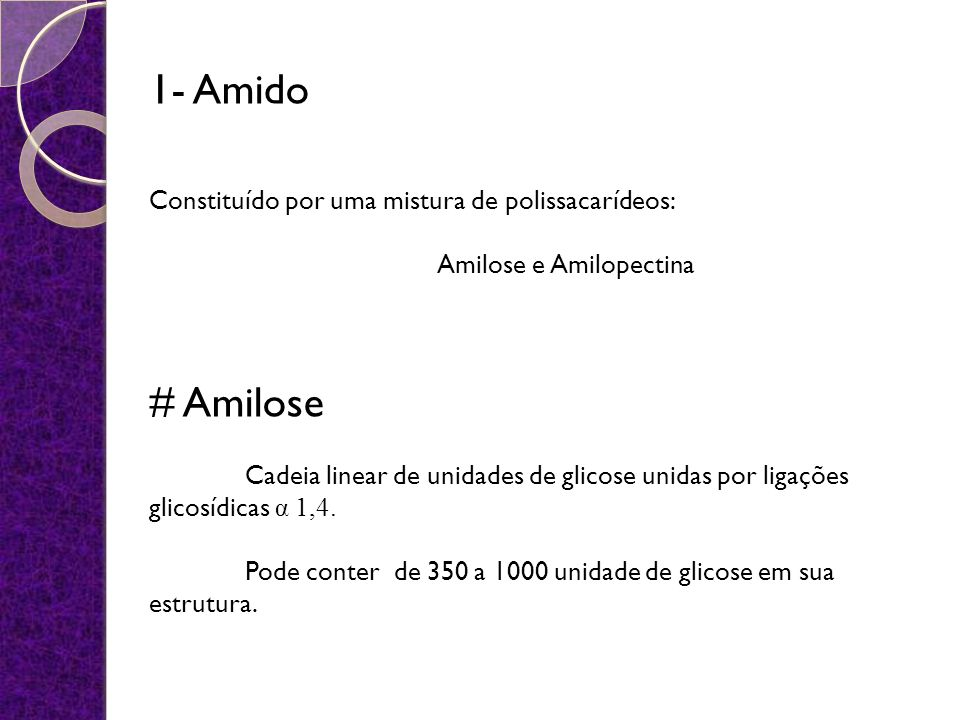 1- Amido # Amilose Constituído por uma mistura de polissacarídeos: