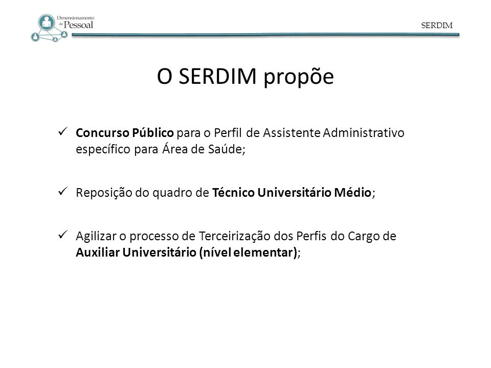 SERDIM O SERDIM propõe. Concurso Público para o Perfil de Assistente Administrativo específico para Área de Saúde;