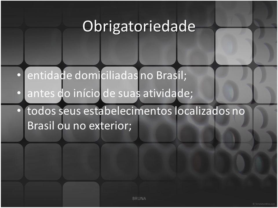 Obrigatoriedade entidade domiciliadas no Brasil;