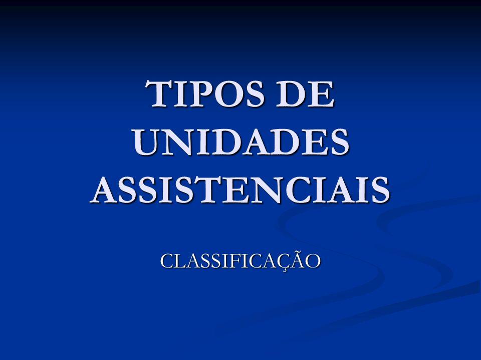 TIPOS DE UNIDADES ASSISTENCIAIS