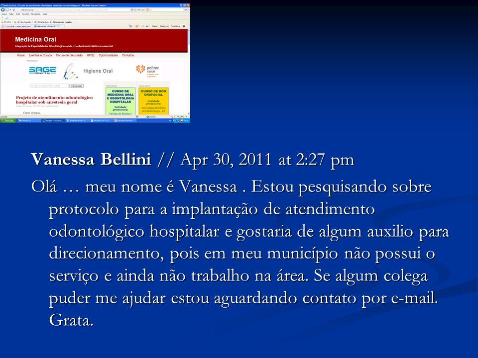 Vanessa Bellini // Apr 30, 2011 at 2:27 pm Olá … meu nome é Vanessa