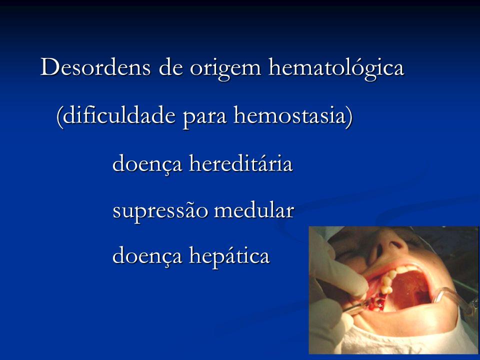 Desordens de origem hematológica (dificuldade para hemostasia)