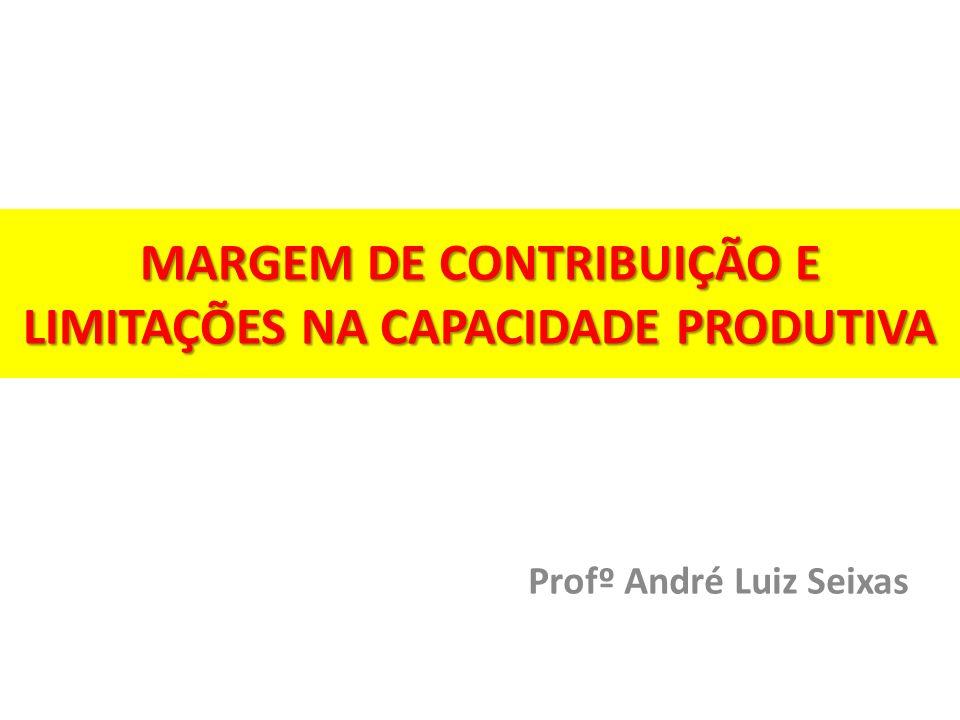 MARGEM DE CONTRIBUIÇÃO E LIMITAÇÕES NA CAPACIDADE PRODUTIVA
