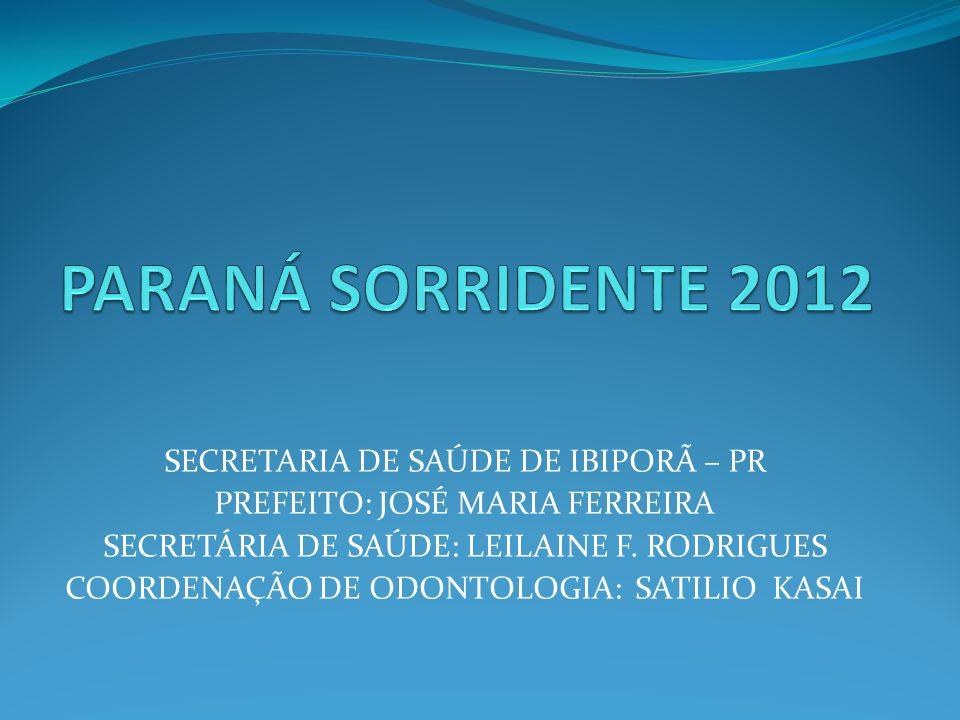PARANÁ SORRIDENTE 2012 SECRETARIA DE SAÚDE DE IBIPORÃ – PR