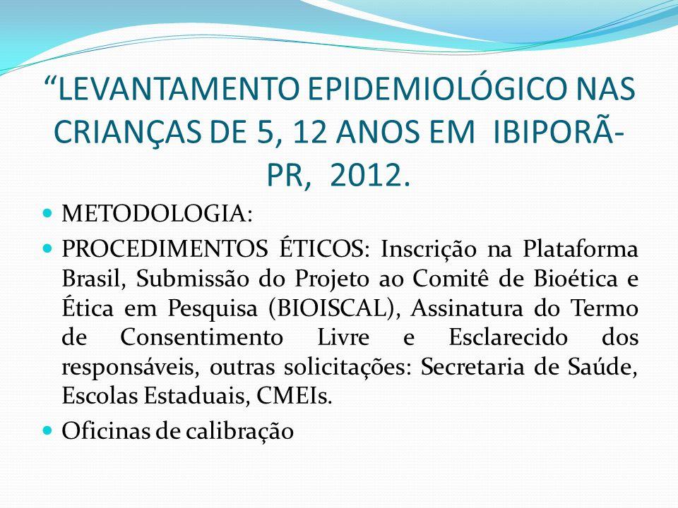 LEVANTAMENTO EPIDEMIOLÓGICO NAS CRIANÇAS DE 5, 12 ANOS EM IBIPORÃ-PR, 2012.