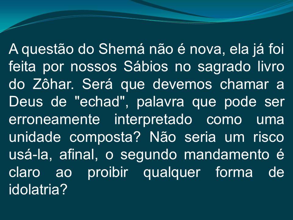 A questão do Shemá não é nova, ela já foi feita por nossos Sábios no sagrado livro do Zôhar.