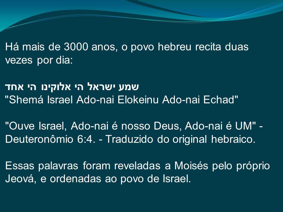 Há mais de 3000 anos, o povo hebreu recita duas vezes por dia: