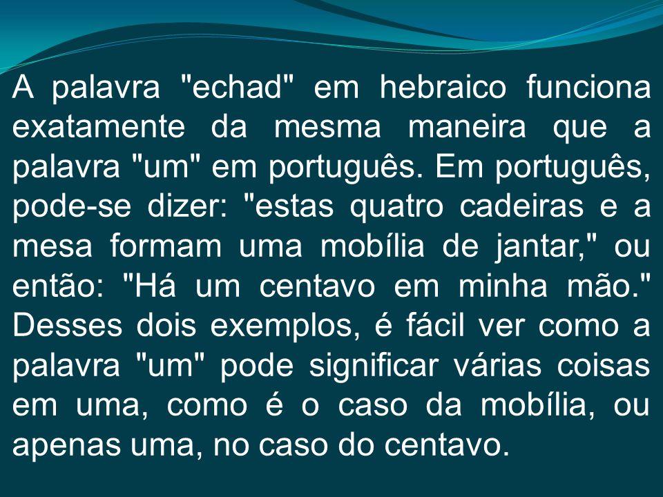A palavra echad em hebraico funciona exatamente da mesma maneira que a palavra um em português.