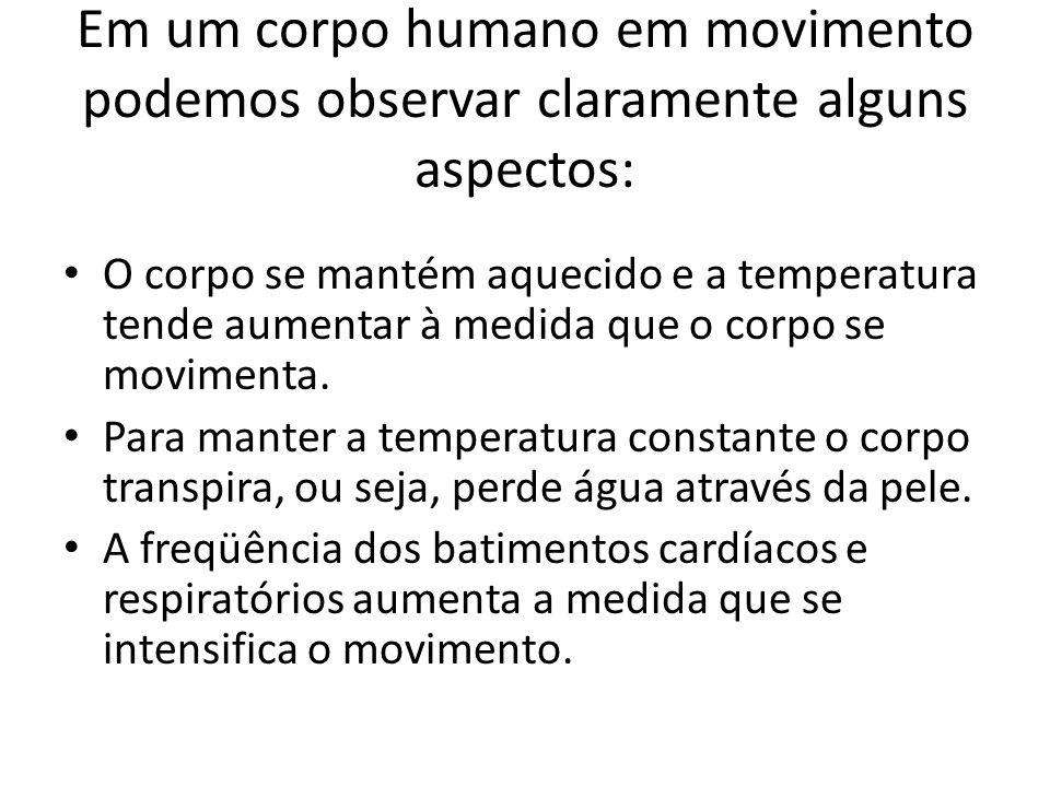 Em um corpo humano em movimento podemos observar claramente alguns aspectos: