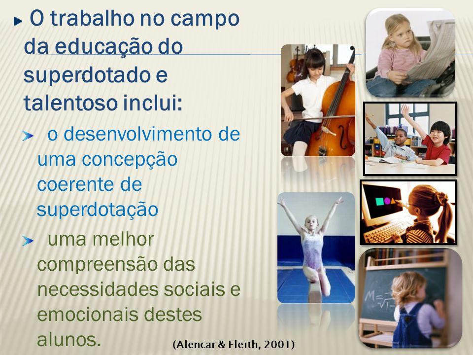 O trabalho no campo da educação do superdotado e talentoso inclui: