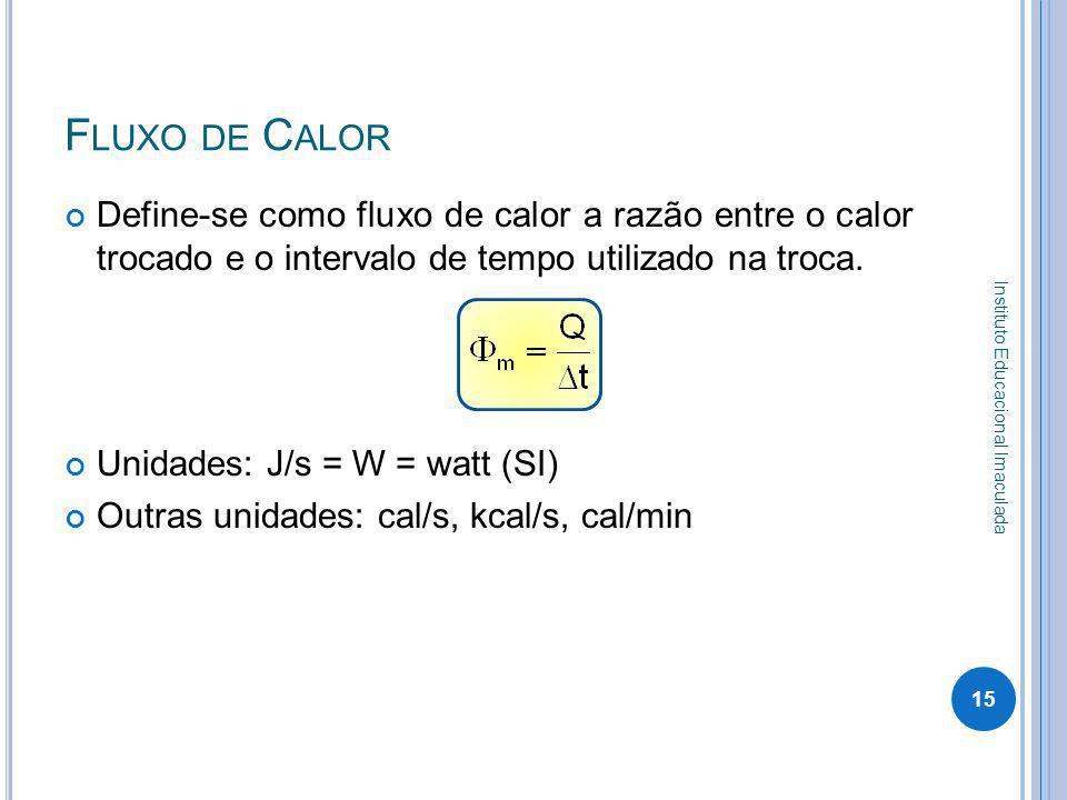 Fluxo de Calor Define-se como fluxo de calor a razão entre o calor trocado e o intervalo de tempo utilizado na troca.