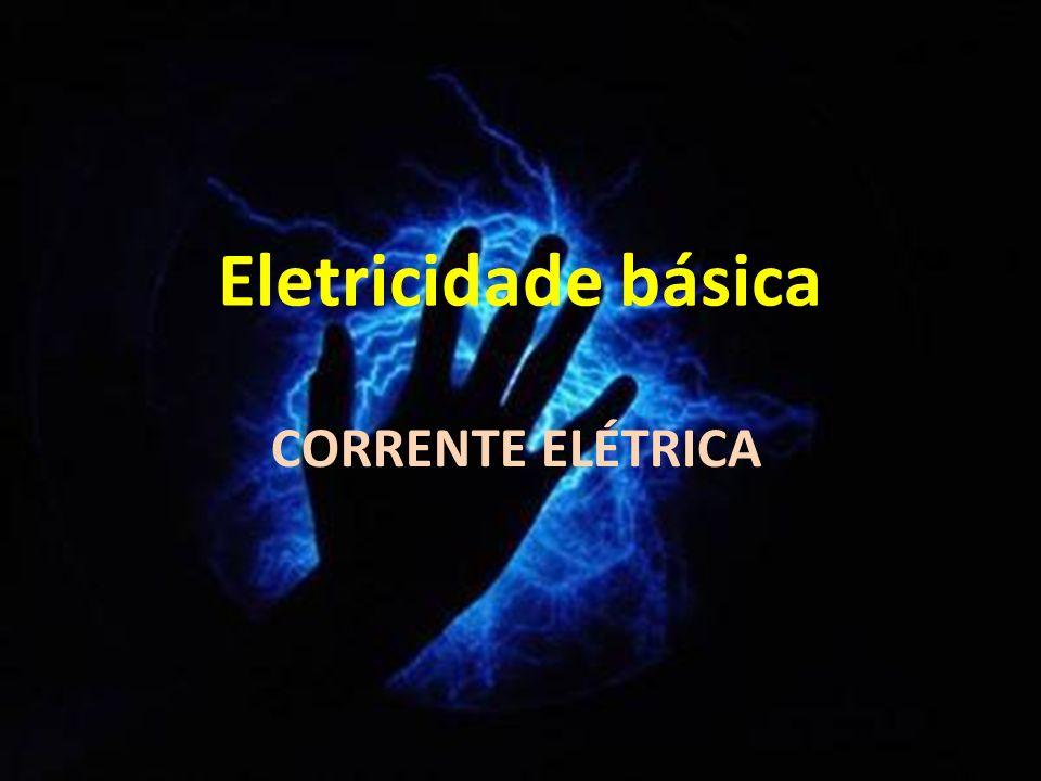 Eletricidade básica CORRENTE ELÉTRICA