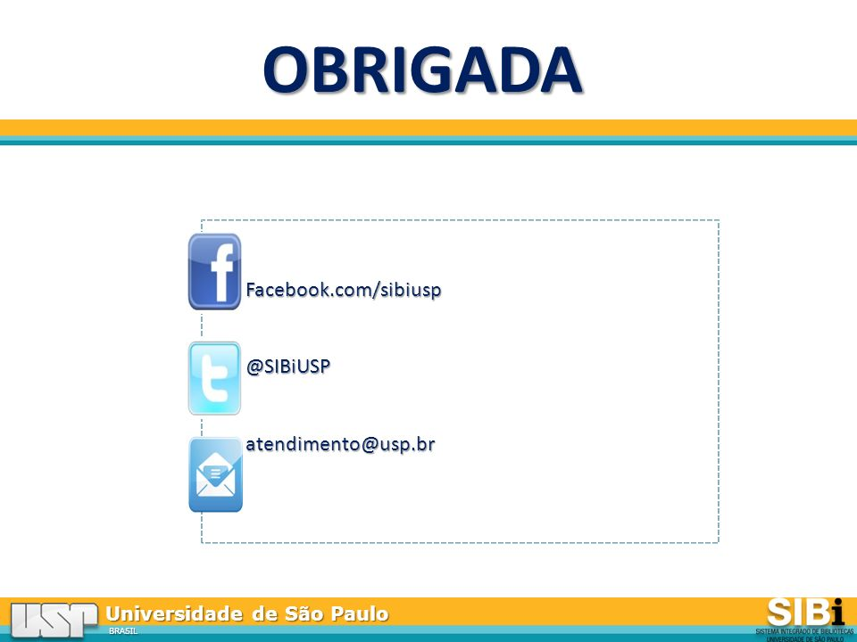 OBRIGADA Facebook.com/sibiusp @SIBiUSP atendimento@usp.br