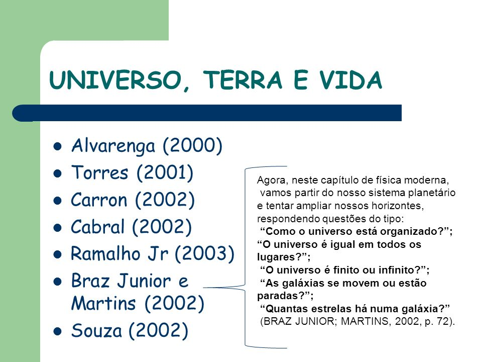 UNIVERSO, TERRA E VIDA Alvarenga (2000) Torres (2001) Carron (2002)