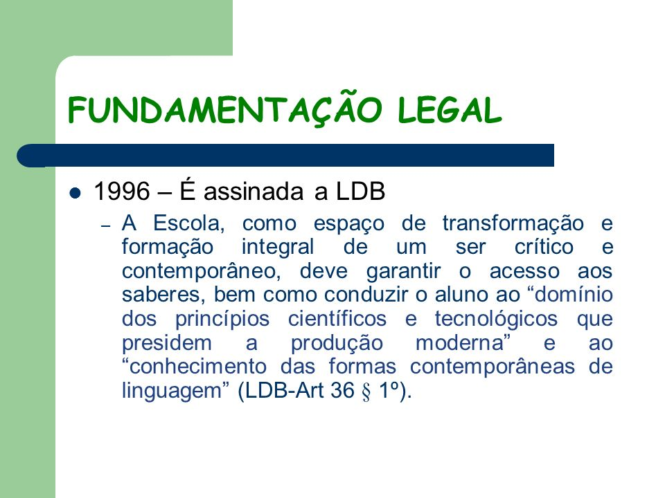 FUNDAMENTAÇÃO LEGAL 1996 – É assinada a LDB