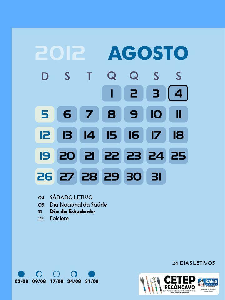 04 SÁBADO LETIVO 05 Dia Nacional da Saúde 11 Dia do Estudante 22 Folclore 24 DIAS LETIVOS