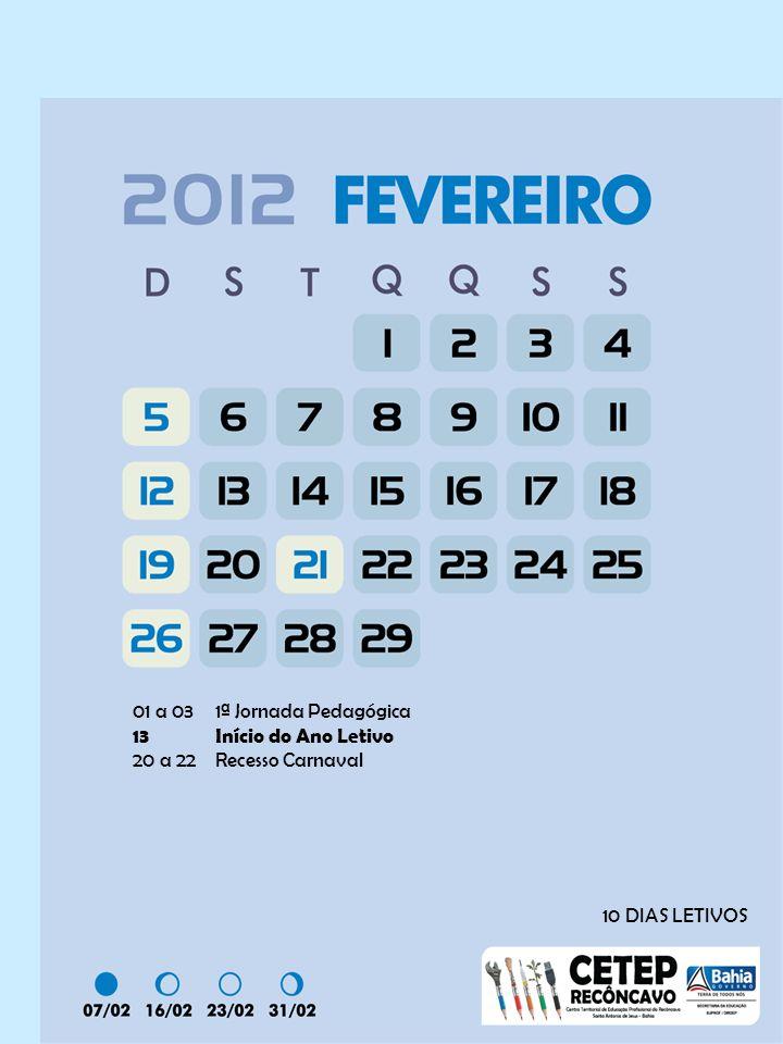 01 a 03 1ª Jornada Pedagógica 13 Início do Ano Letivo 20 a 22 Recesso Carnaval 10 DIAS LETIVOS