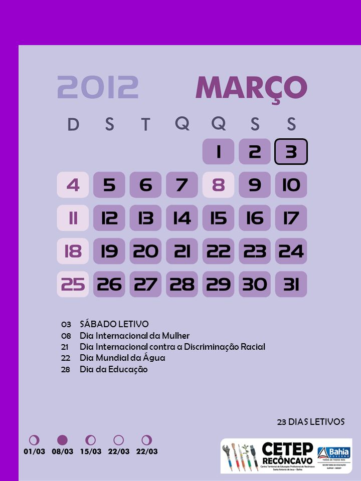 03 SÁBADO LETIVO 08 Dia Internacional da Mulher. 21 Dia Internacional contra a Discriminação Racial.