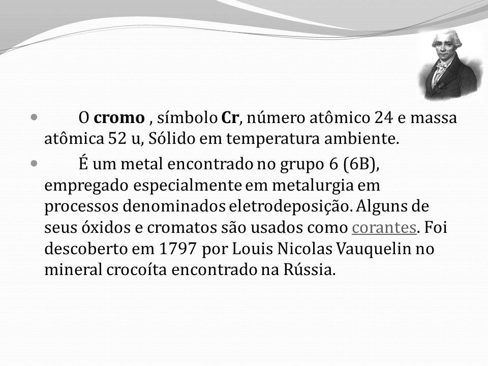 O cromo , símbolo Cr, número atômico 24 e massa atômica 52 u, Sólido em temperatura ambiente.