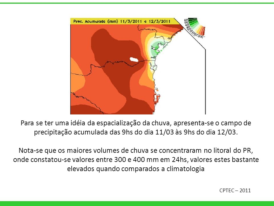 Para se ter uma idéia da espacialização da chuva, apresenta-se o campo de precipitação acumulada das 9hs do dia 11/03 às 9hs do dia 12/03.