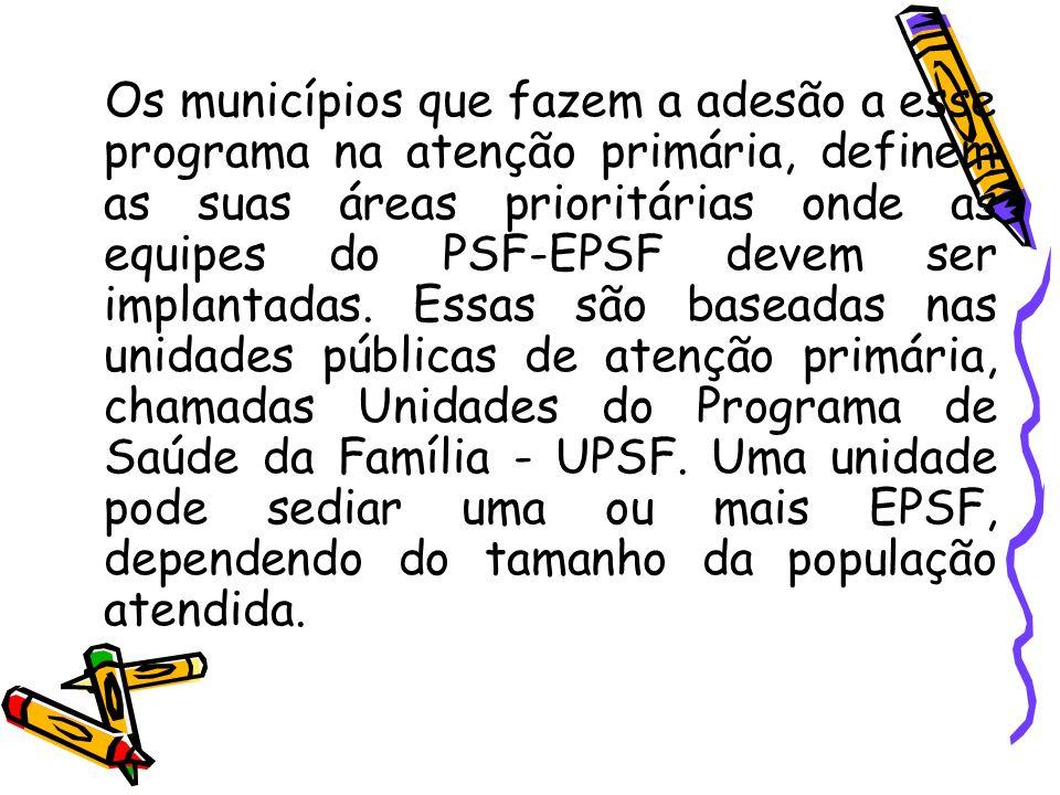 Os municípios que fazem a adesão a esse programa na atenção primária, definem as suas áreas prioritárias onde as equipes do PSF-EPSF devem ser implantadas.