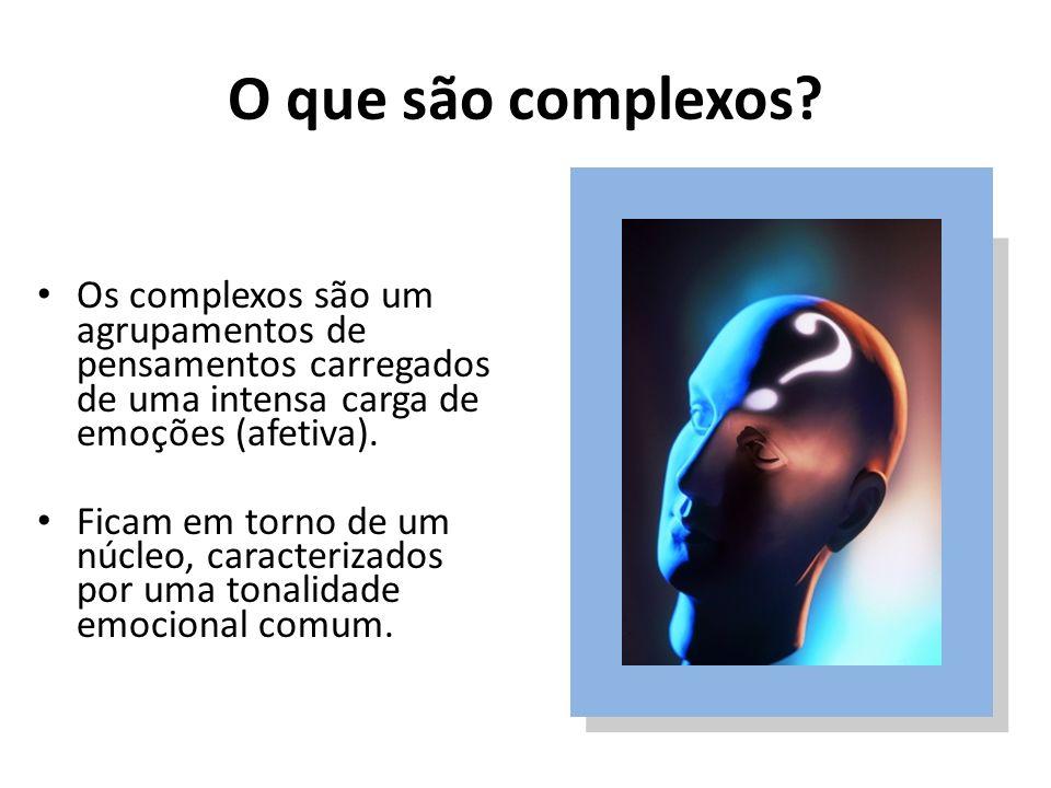 O que são complexos Os complexos são um agrupamentos de pensamentos carregados de uma intensa carga de emoções (afetiva).