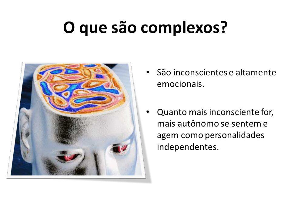 O que são complexos São inconscientes e altamente emocionais.