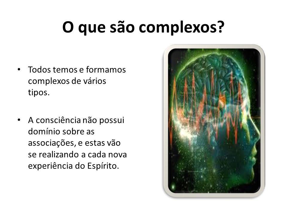 O que são complexos Todos temos e formamos complexos de vários tipos.