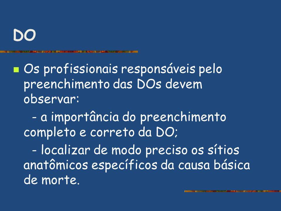 DO Os profissionais responsáveis pelo preenchimento das DOs devem observar: - a importância do preenchimento completo e correto da DO;