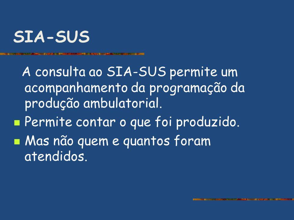 SIA-SUS A consulta ao SIA-SUS permite um acompanhamento da programação da produção ambulatorial. Permite contar o que foi produzido.