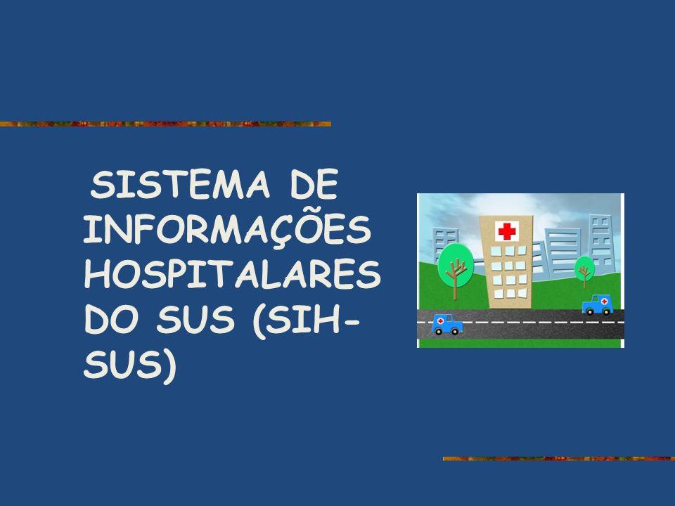 SISTEMA DE INFORMAÇÕES HOSPITALARES DO SUS (SIH-SUS)