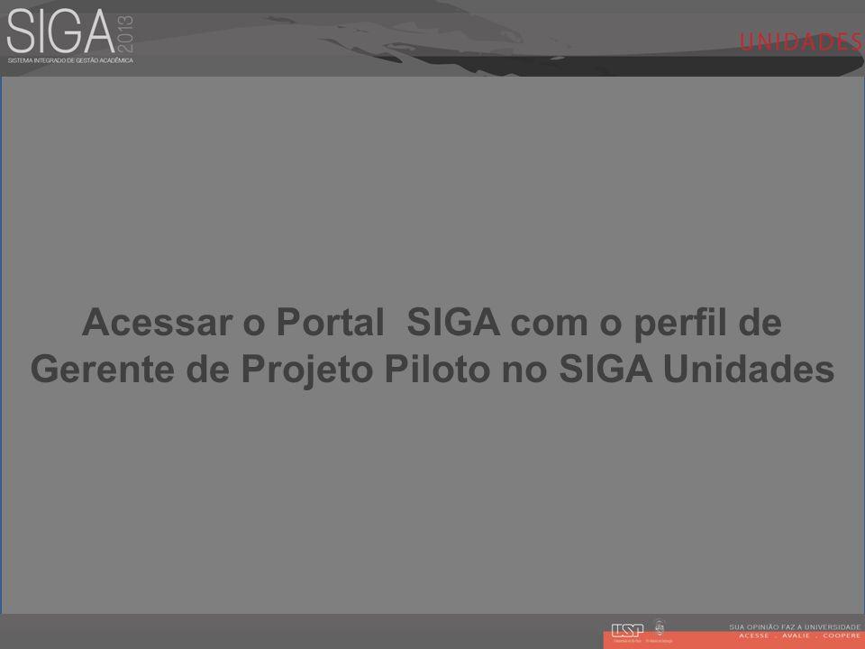 Acessar o Portal SIGA com o perfil de Gerente de Projeto Piloto no SIGA Unidades