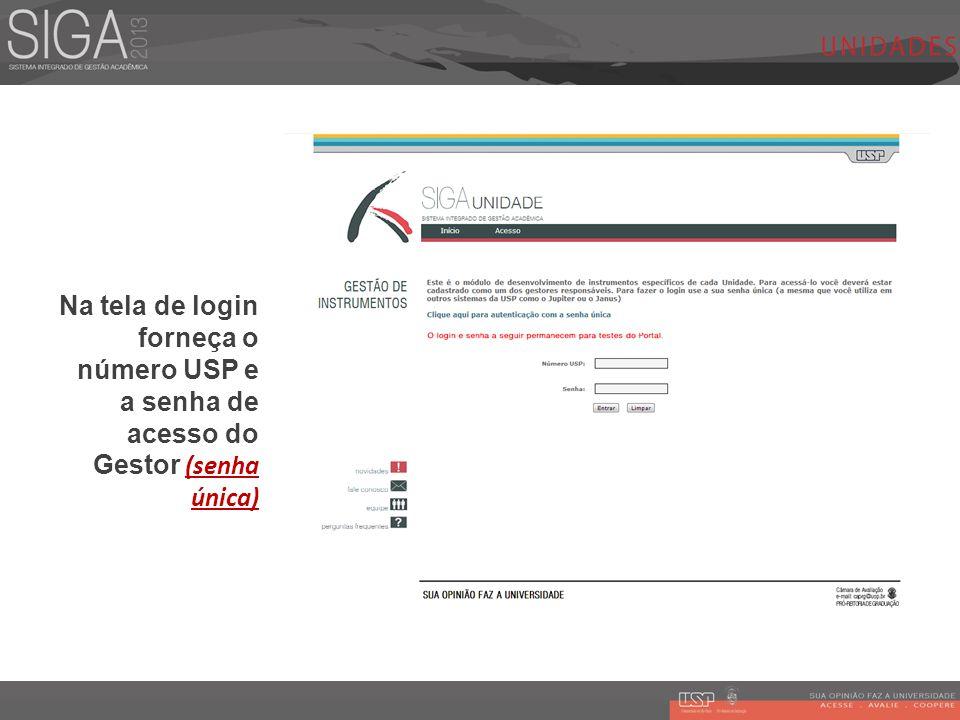 Na tela de login forneça o número USP e a senha de acesso do Gestor (senha única)