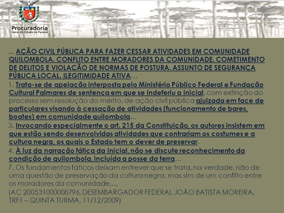 ... AÇÃO CIVIL PÚBLICA PARA FAZER CESSAR ATIVIDADES EM COMUNIDADE QUILOMBOLA. CONFLITO ENTRE MORADORES DA COMUNIDADE. COMETIMENTO DE DELITOS E VIOLAÇÃO DE NORMAS DE POSTURA. ASSUNTO DE SEGURANÇA PÚBLICA LOCAL. ILEGITIMIDADE ATIVA…