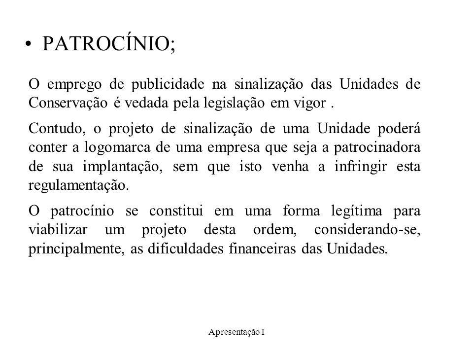 PATROCÍNIO; O emprego de publicidade na sinalização das Unidades de Conservação é vedada pela legislação em vigor .
