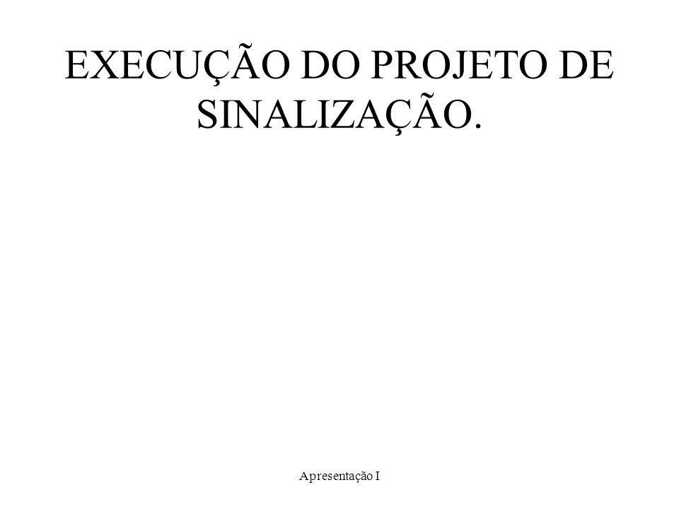 EXECUÇÃO DO PROJETO DE SINALIZAÇÃO.