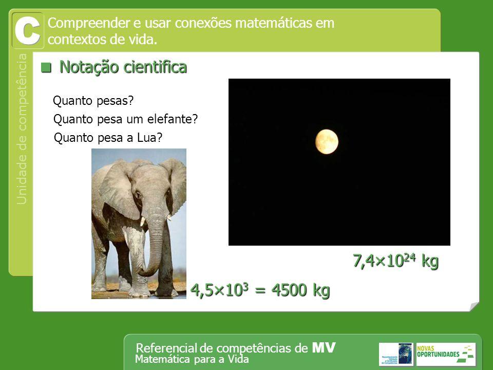 C  Notação cientifica 7,4×1024 kg 4,5×103 = 4500 kg
