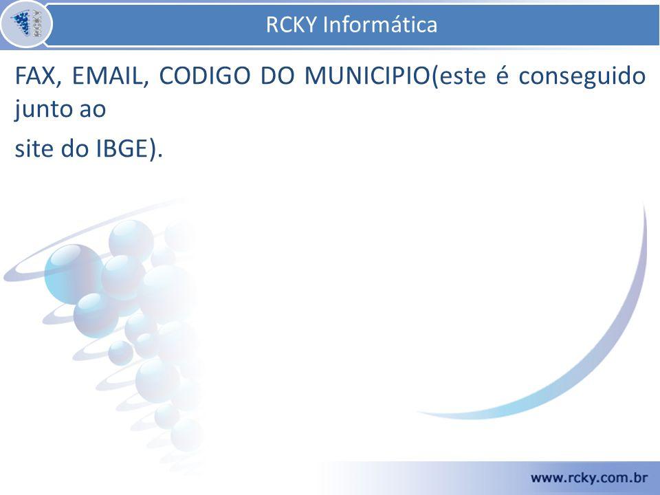 RCKY Informática RCKY Informática. FAX, EMAIL, CODIGO DO MUNICIPIO(este é conseguido junto ao.