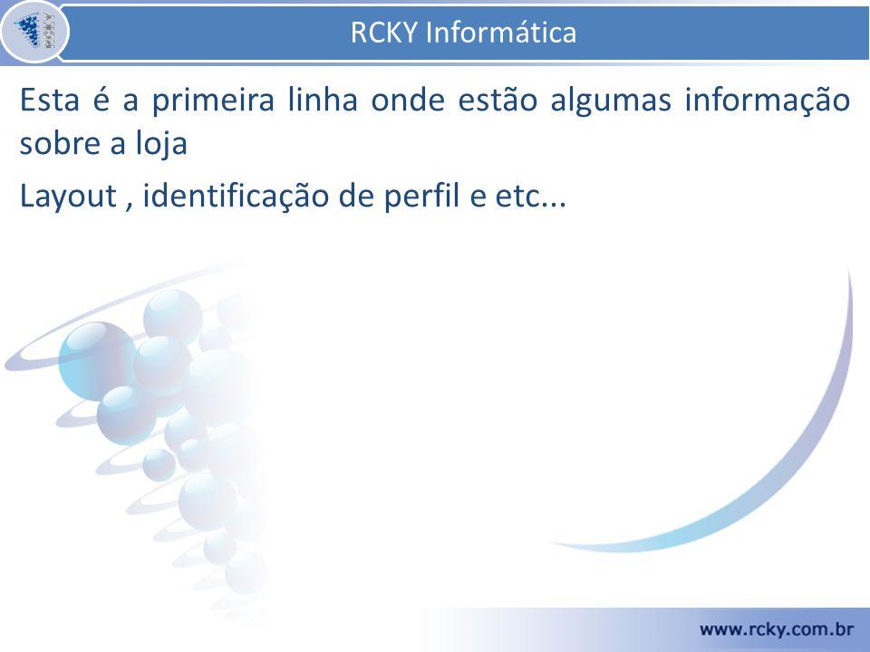 RCKY Informática RCKY Informática. Esta é a primeira linha onde estão algumas informação sobre a loja.