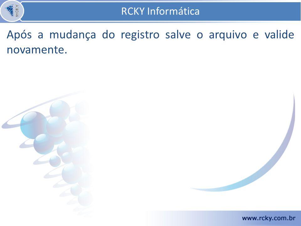 RCKY Informática RCKY Informática Após a mudança do registro salve o arquivo e valide novamente.