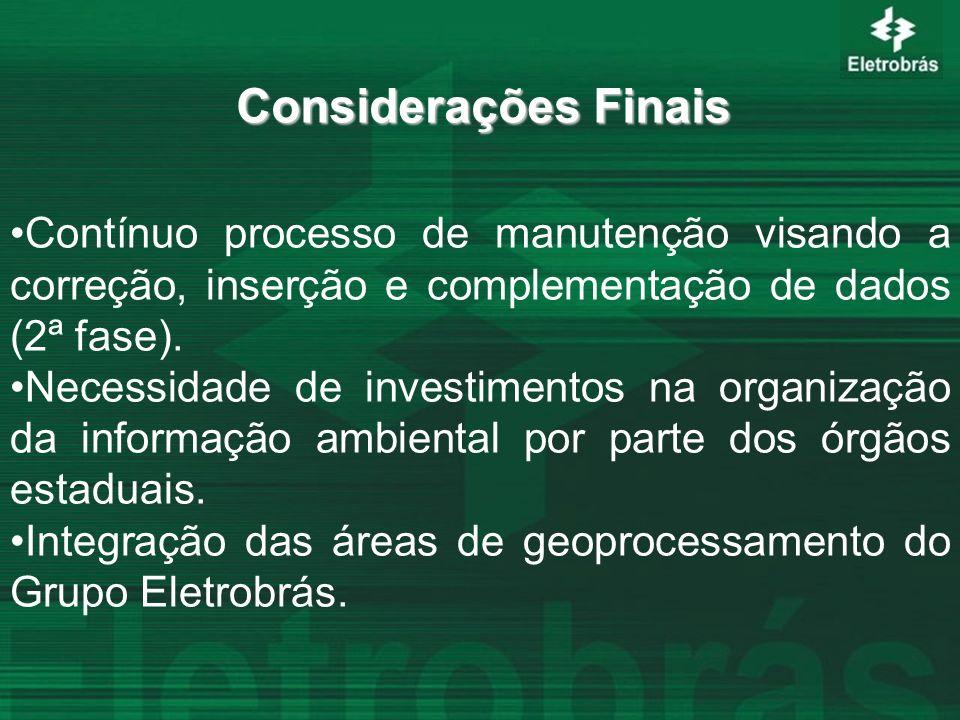 Considerações Finais Contínuo processo de manutenção visando a correção, inserção e complementação de dados (2ª fase).