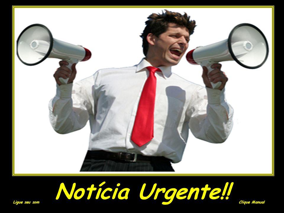 Notícia Urgente!! Ligue seu som Clique Manual