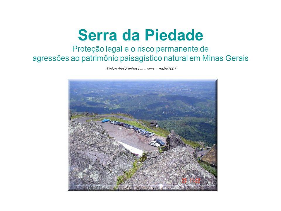 Serra da Piedade Proteção legal e o risco permanente de agressões ao patrimônio paisagístico natural em Minas Gerais Delze dos Santos Laureano – maio/2007